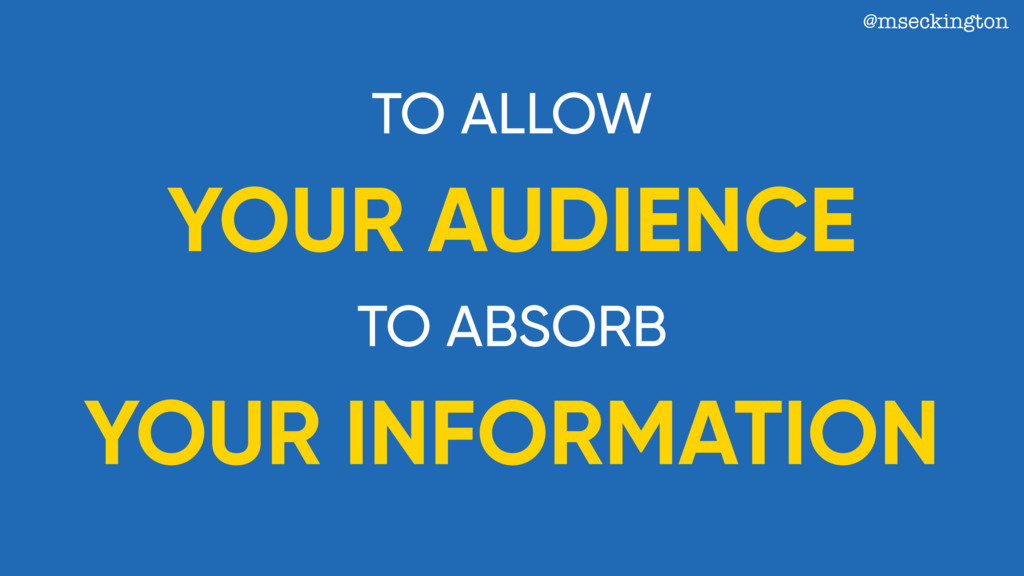 @mseckington TO ALLOW YOUR AUDIENCE YOUR INFORM...