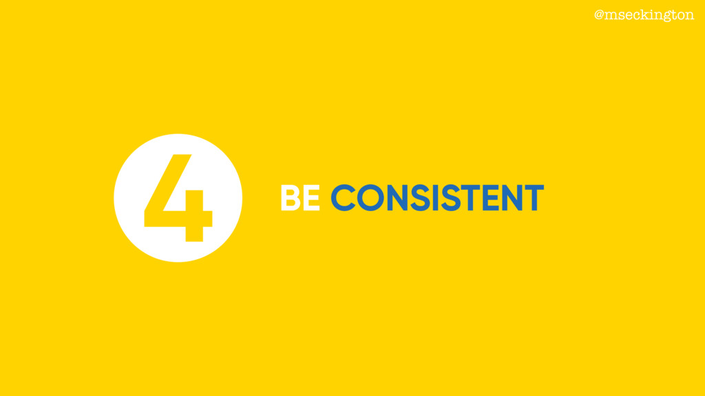 BE CONSISTENT 4 @mseckington