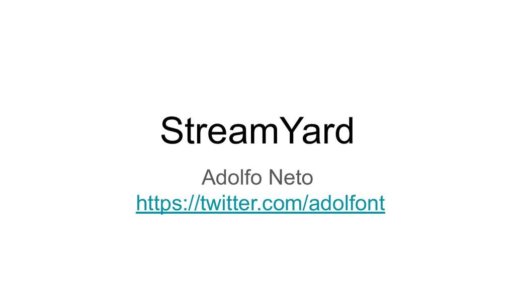 StreamYard Adolfo Neto https://twitter.com/adol...