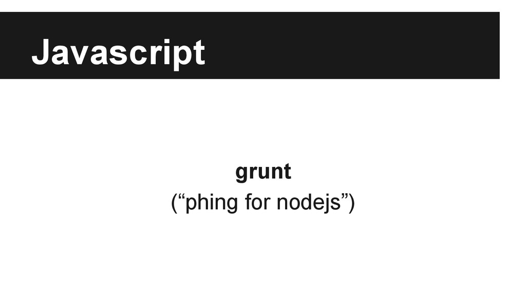 "Javascript grunt (""phing for nodejs"")"