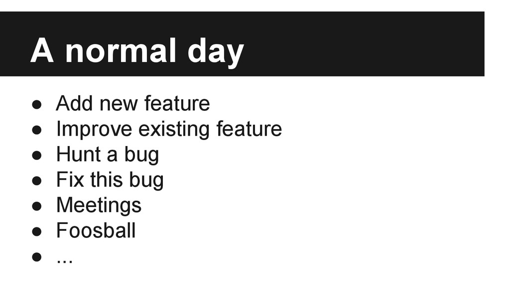 A normal day ● Add new feature ● Improve existi...