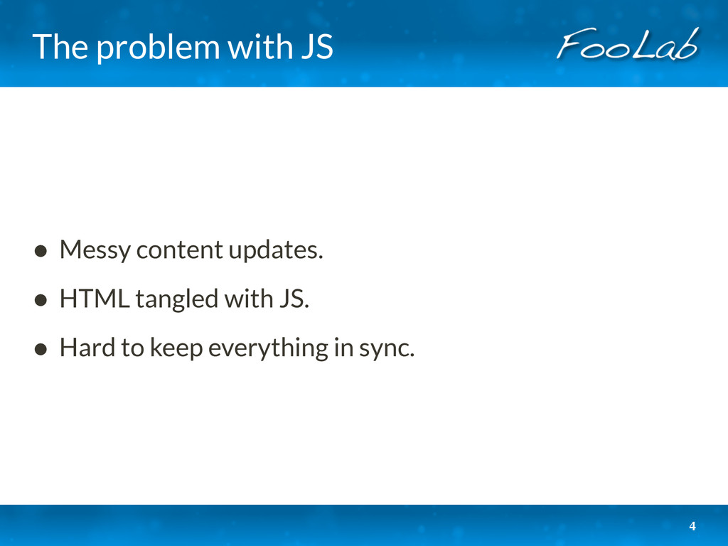 The problem with JS • Messy content updates. • ...