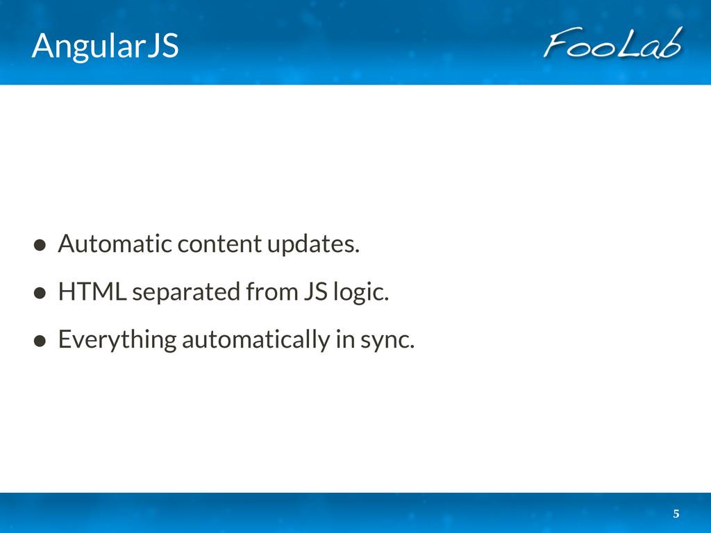 AngularJS • Automatic content updates. • HTML s...