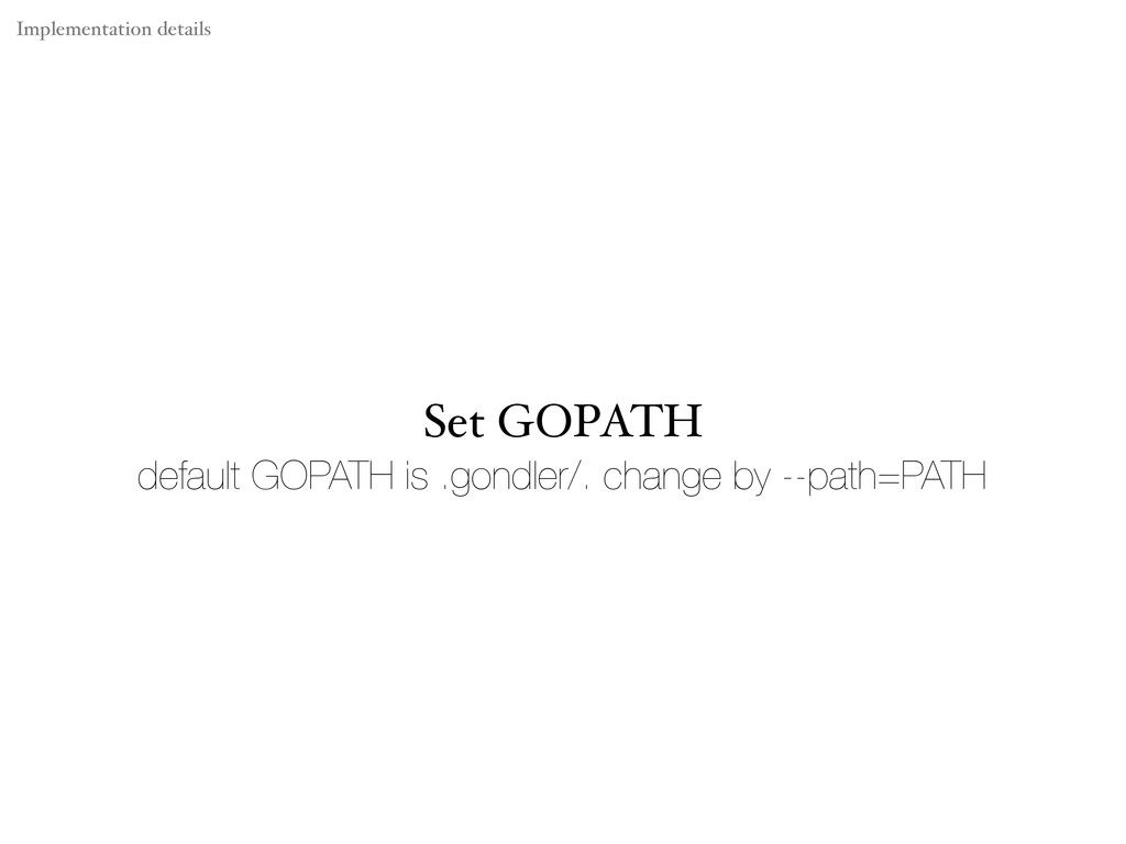Set GOPATH default GOPATH is .gondler/. change ...