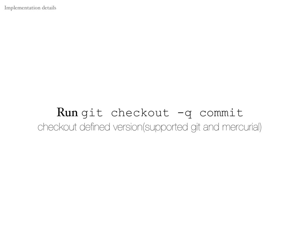 Run git checkout -q commit checkout defined vers...