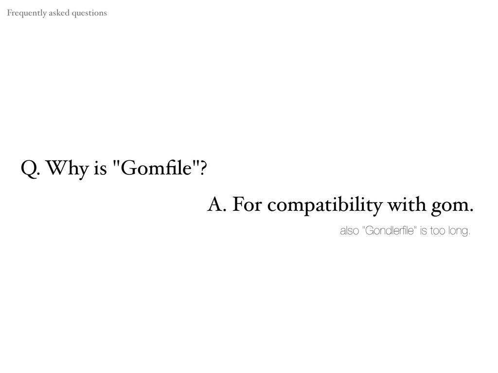 "Q. Why is ""Gomfile""? A. For compatibility with g..."