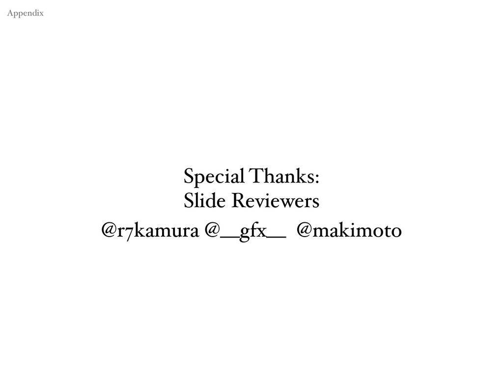 Special Thanks: Slide Reviewers @r7kamura @__gf...