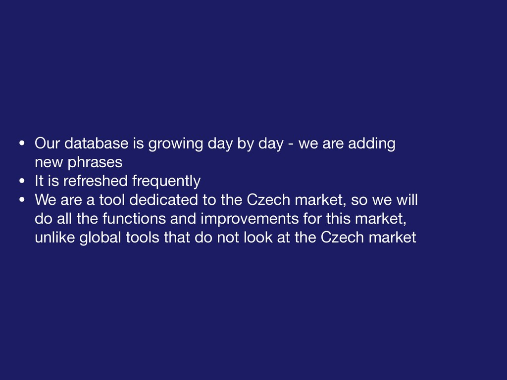 • Our database is growing day by day - we are a...