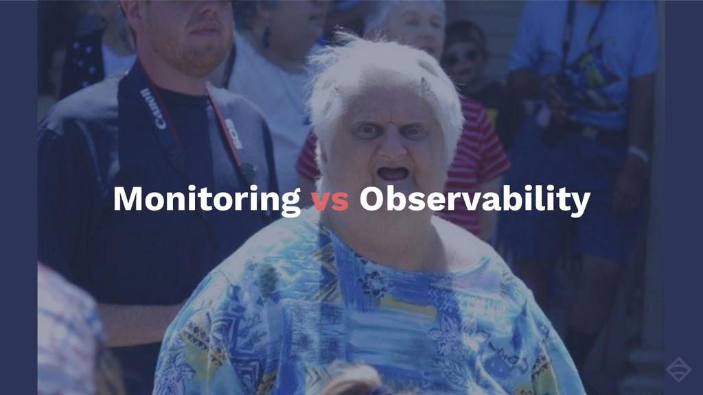 Monitoring vs Observability