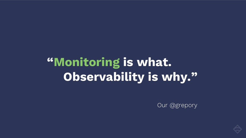 """Monitoring is what. Observability is why."" Our..."