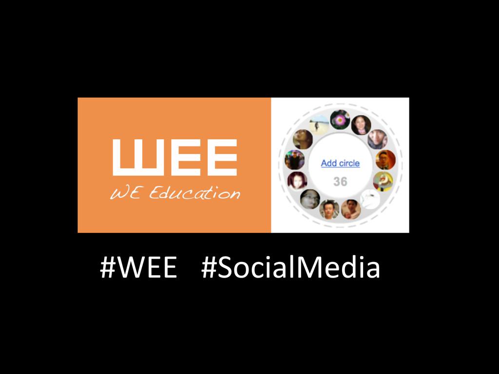 #WEE   #SocialMedia