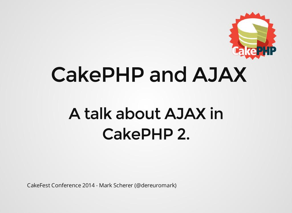 CakeFest Conference 2014 - Mark Scherer (@dereu...