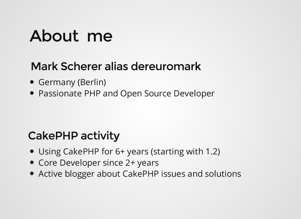 Using CakePHP for 6+ years (starting with 1.2) ...