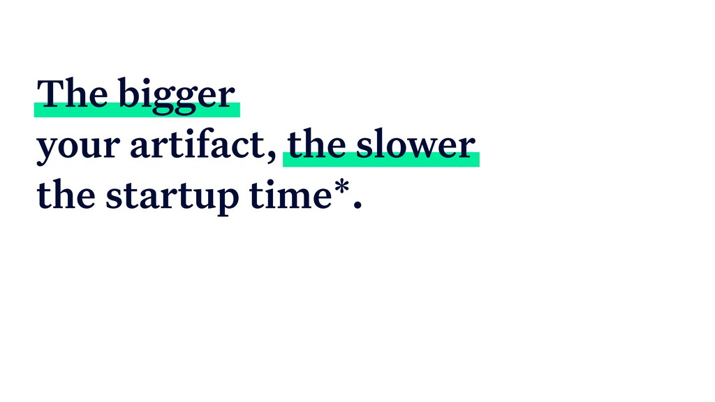 The bigger your artifact, the slower