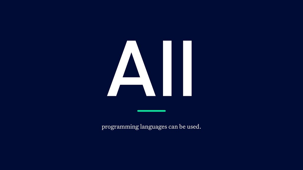 All programming languages can be used.