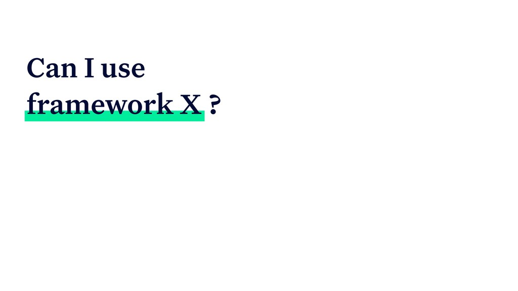 Can I use framework X ?