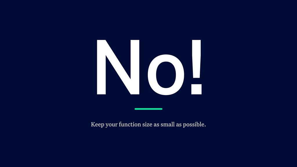 No! Keep your function size as small as possibl...