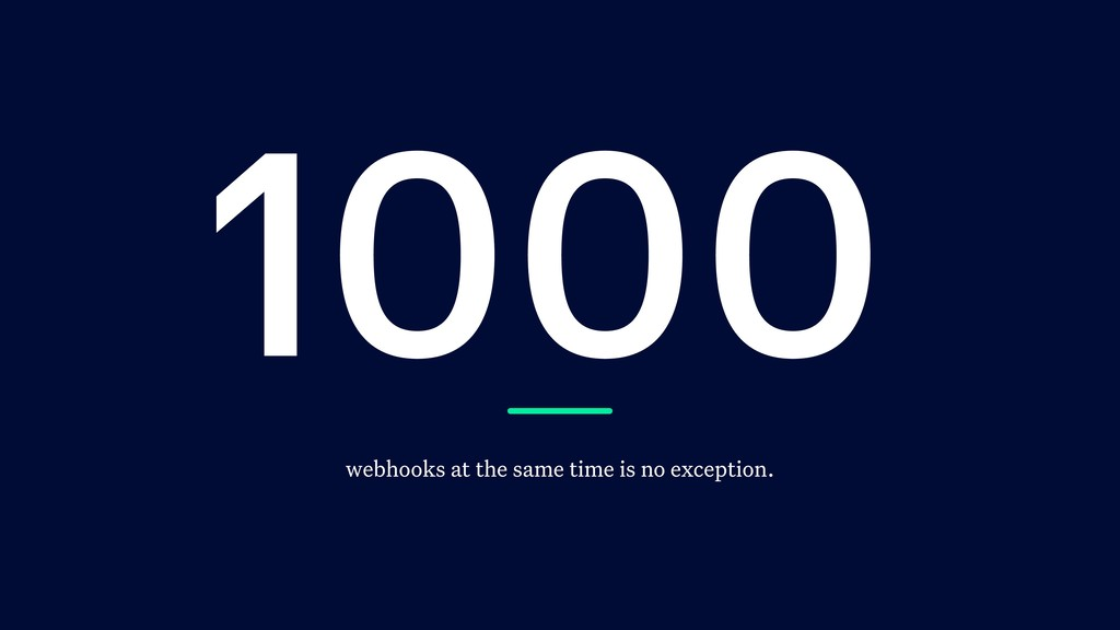 1000 webhooks at the same time is no exception.