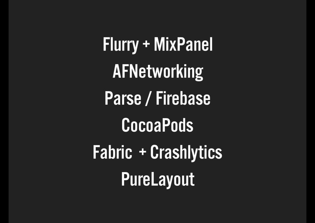 Flurry + MixPanel AFNetworking Parse / Firebase...