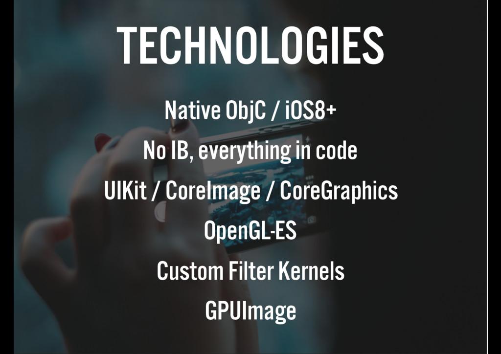 TECHNOLOGIES Native ObjC / iOS8+ No IB, everyth...
