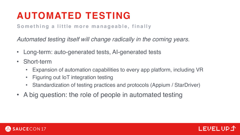 Automated testing itself will change radically ...