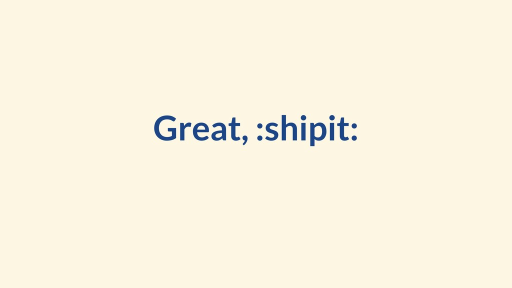 Great, :shipit: