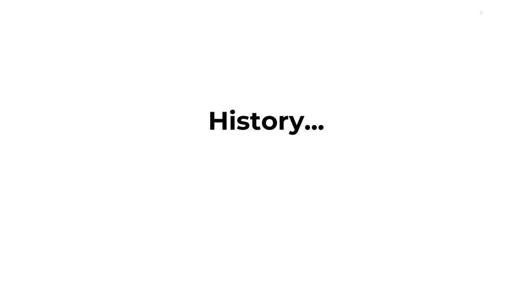 5 History...