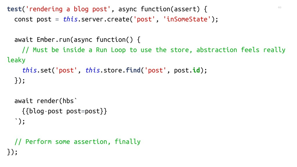 60 test('rendering a blog post', async function...