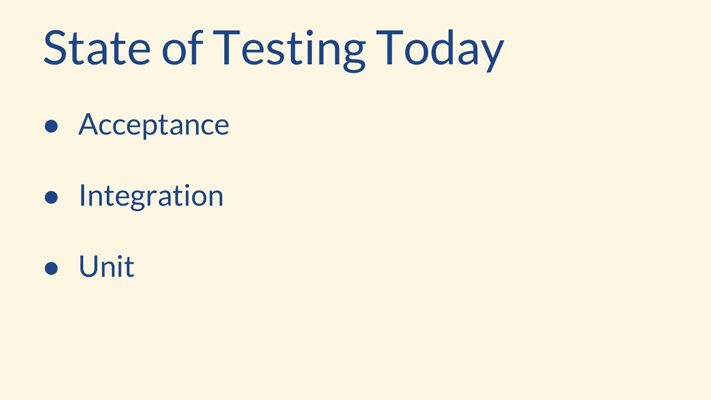 State of Testing Today ● Acceptance ● Integrati...