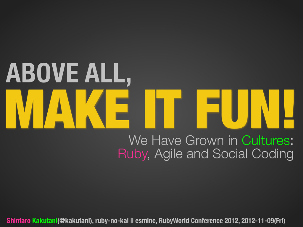 MAKE IT FUN! ABOVE ALL, We Have Grown in Cultur...
