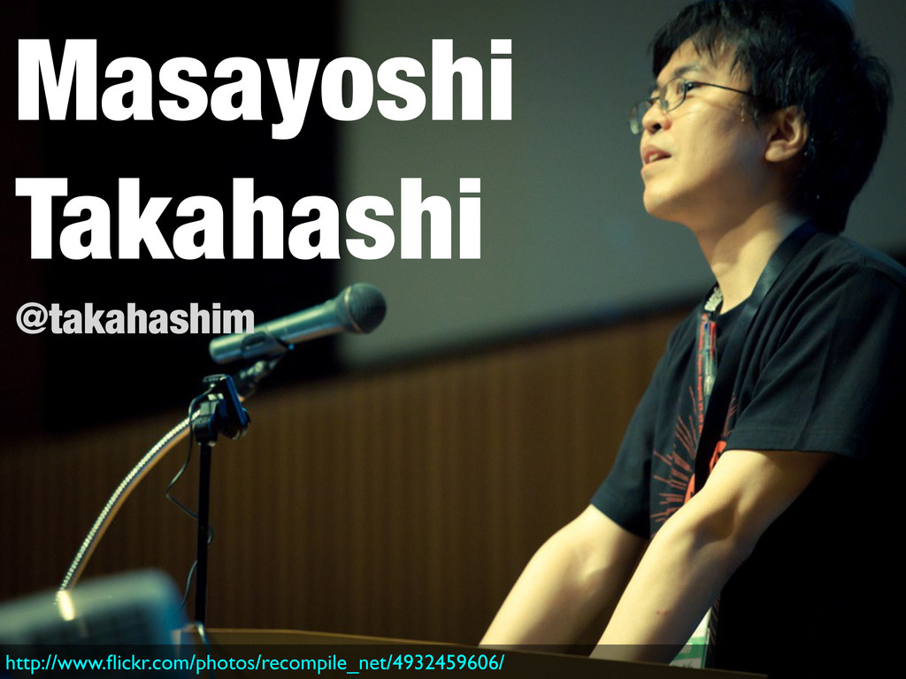 Masayoshi Takahashi @takahashim http://www.flick...