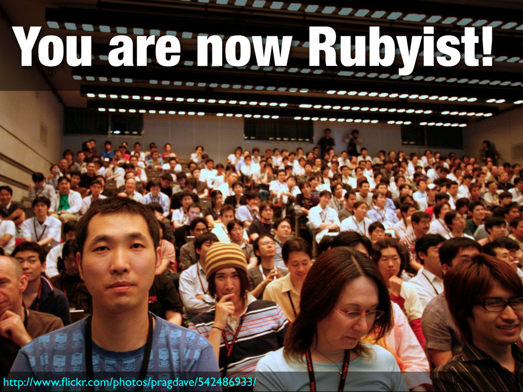 You are now Rubyist! http://www.flickr.com/photo...