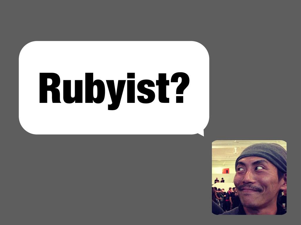 Rubyist?