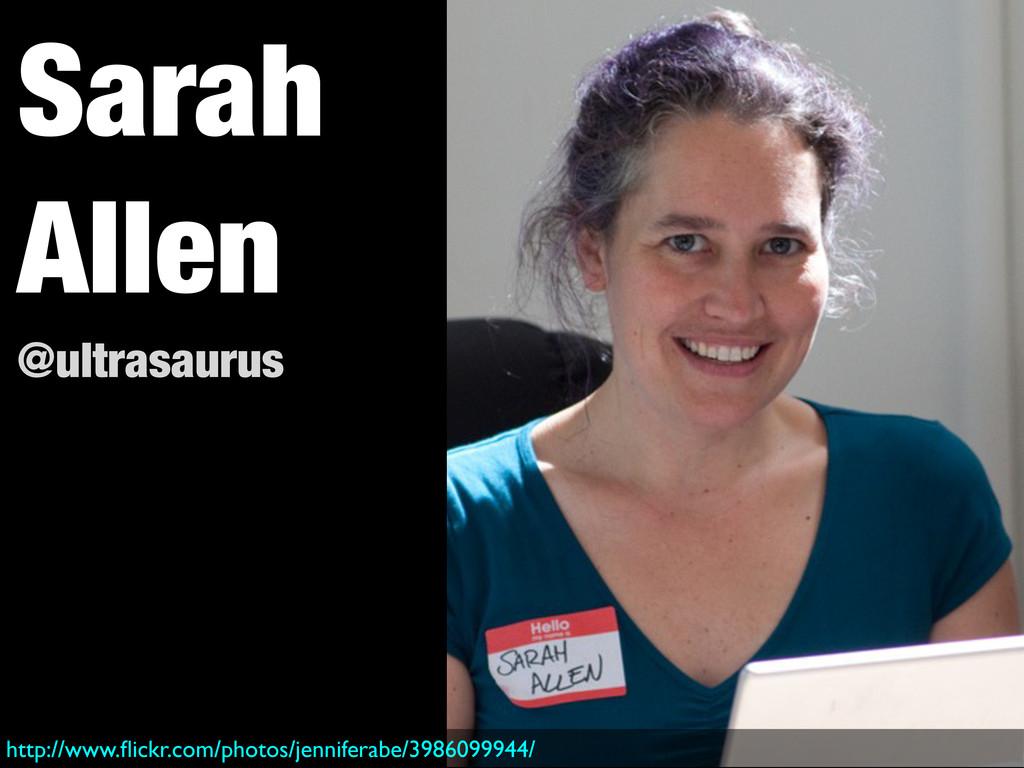 Sarah Allen @ultrasaurus http://www.flickr.com/p...