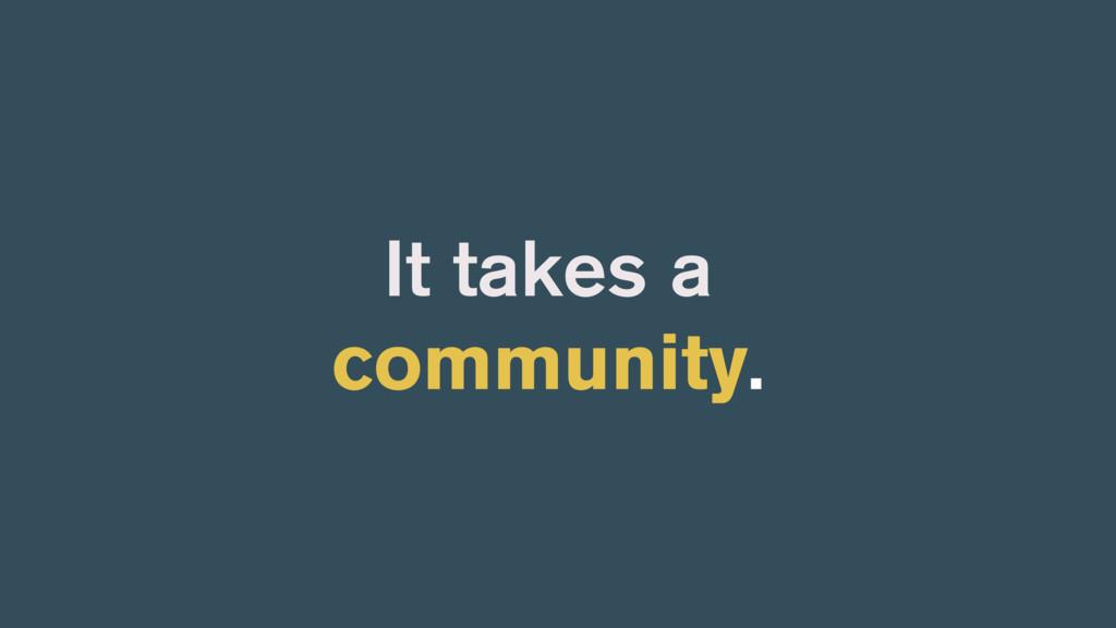 It takes a community.