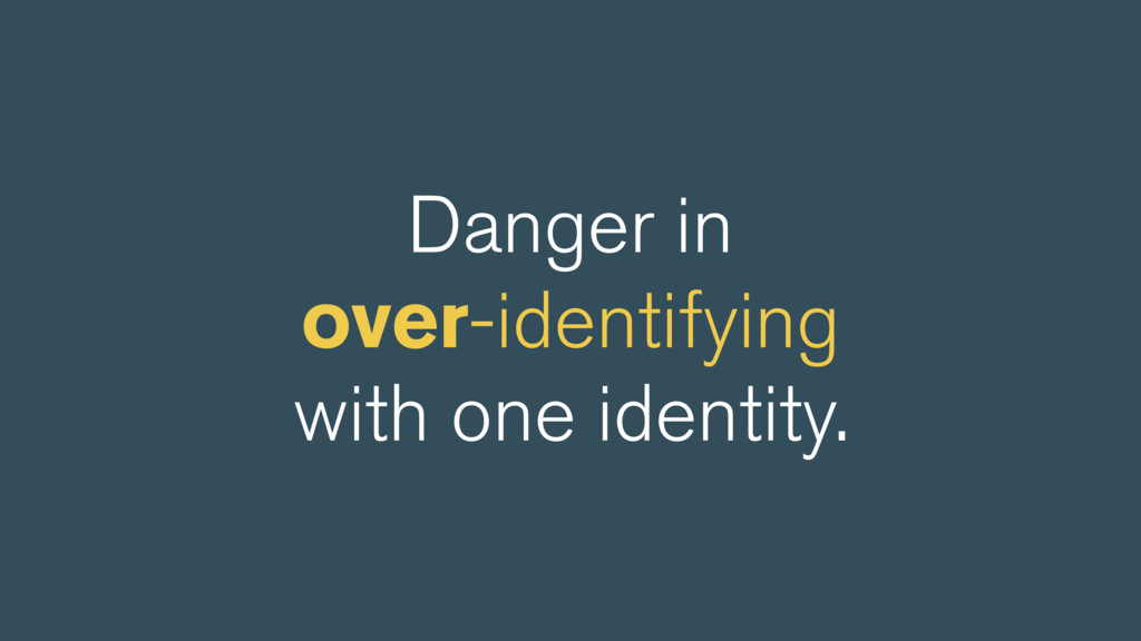 Danger in over-identifying with one identity.