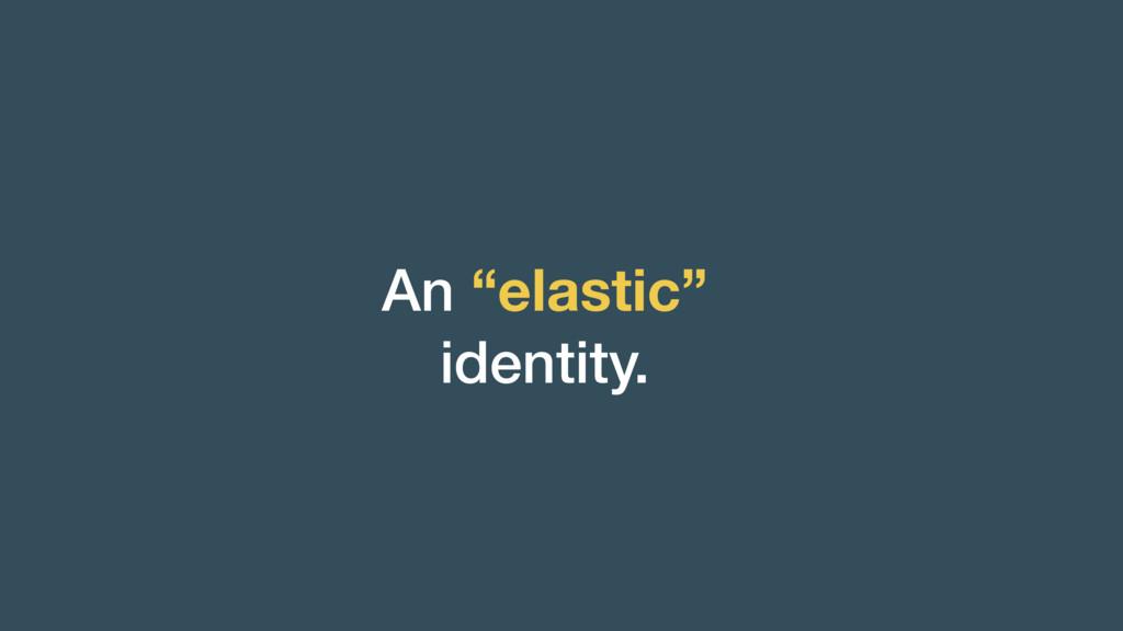 "An ""elastic"" identity."