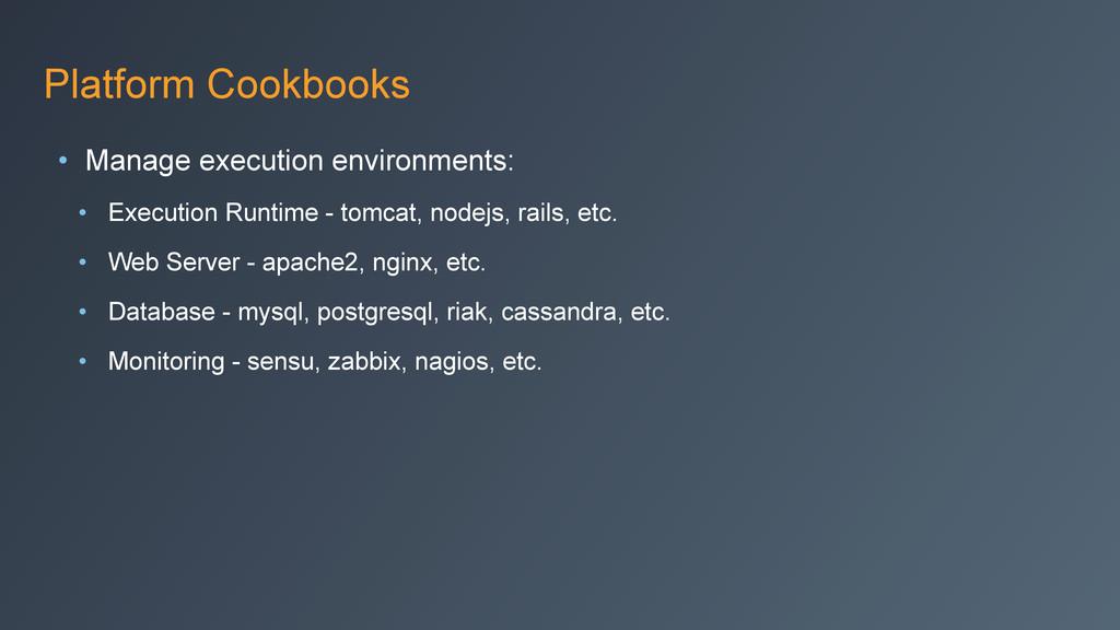 Platform Cookbooks • Manage execution environme...