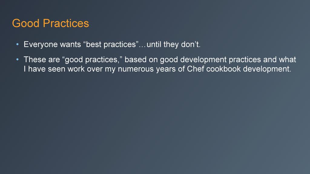 "Good Practices • Everyone wants ""best practices..."