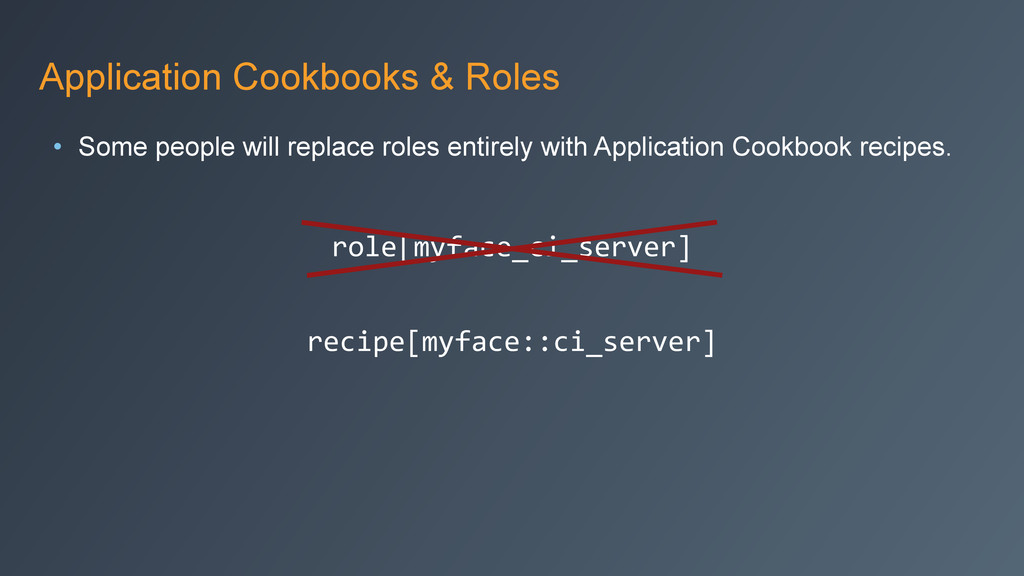Application Cookbooks & Roles • Some people wil...