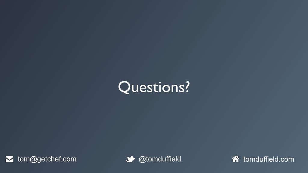 Questions? tom@getchef.com @tomduffield tomduff...