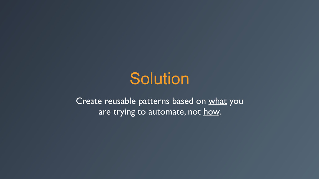Solution Create reusable patterns based on what...
