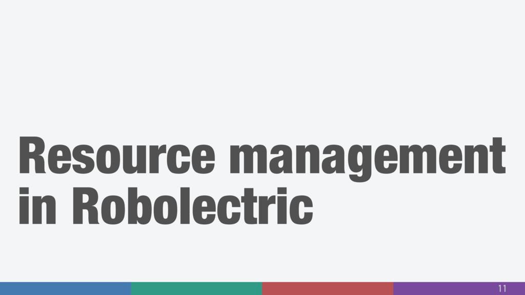Resource management in Robolectric 11