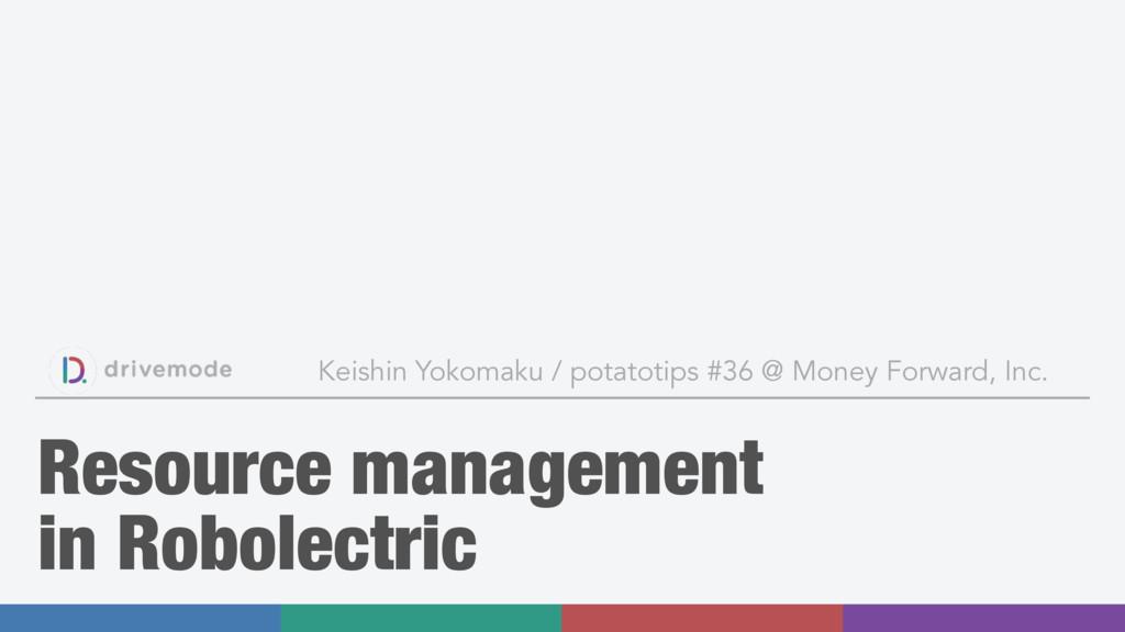 Resource management in Robolectric Keishin Yoko...