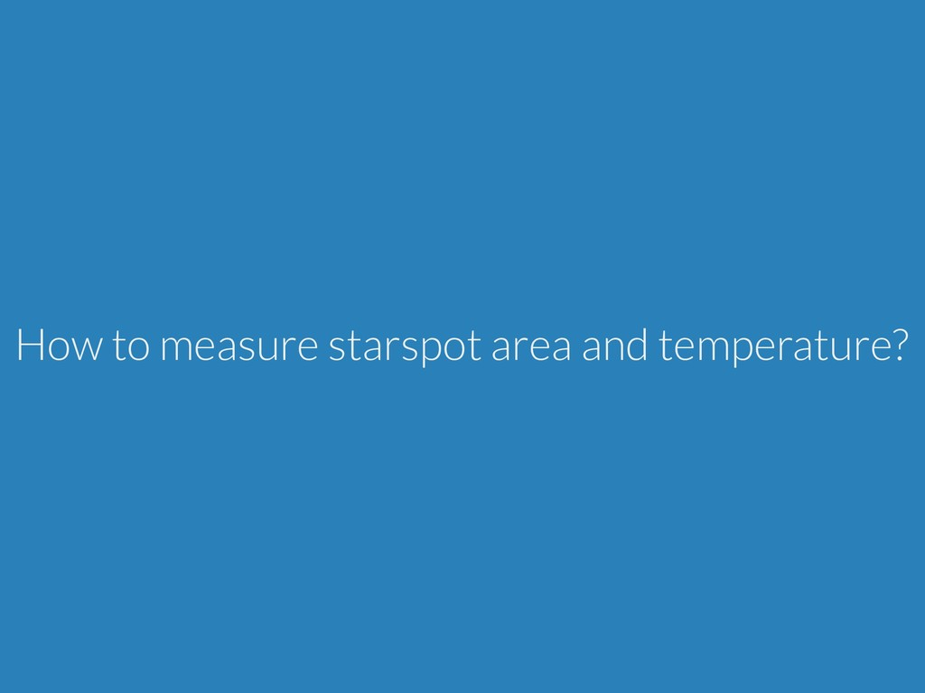 How to measure starspot area and temperature?