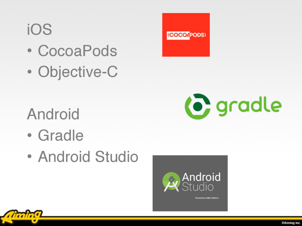 iOS • CocoaPods • Objective-C Android • Gradle ...