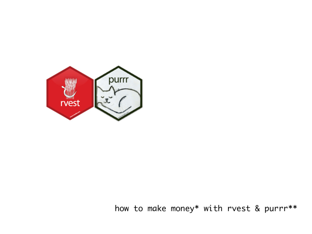 how to make money* with rvest & purrr**