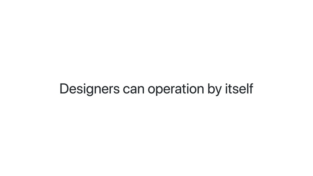 Designers can operation by itself