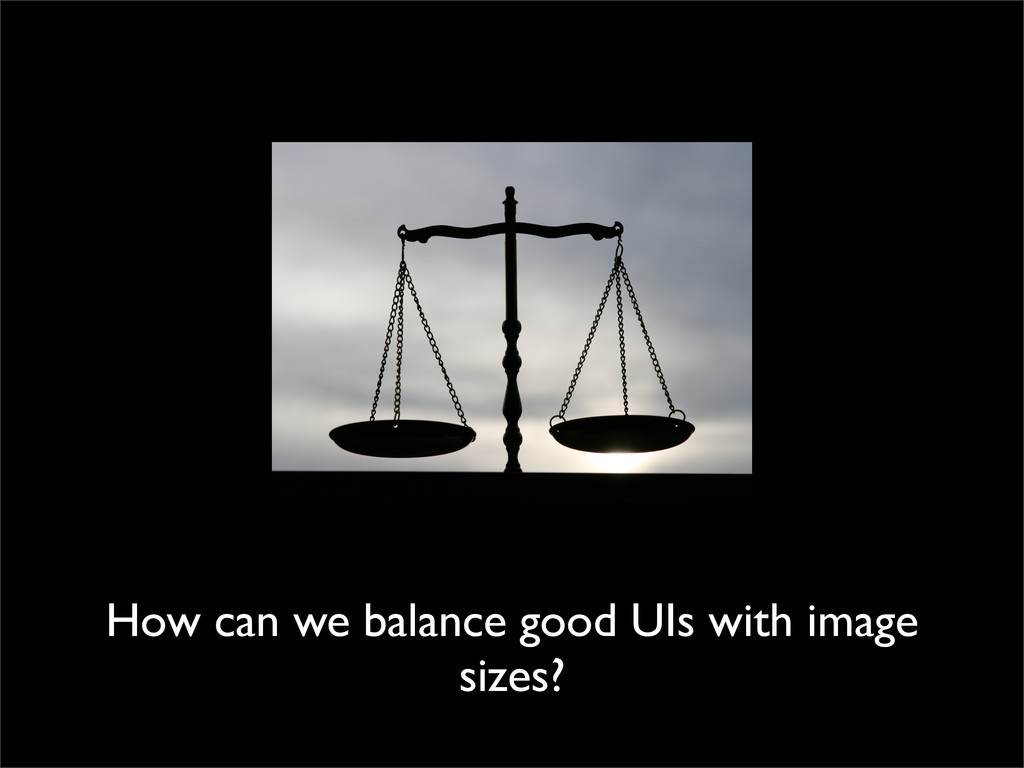 How can we balance good UIs with image sizes?