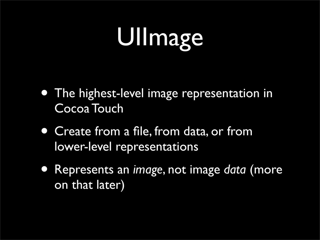 UIImage • The highest-level image representatio...